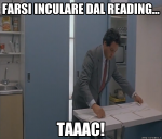 Farsi inculare dal Reading... TAAAC!