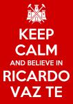 Keep calm and believe in Ricardo Vaz Te