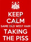 Keep calm same old West Ham taking the piss con logo West Ham United
